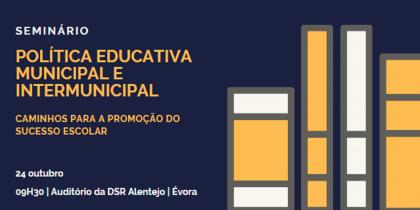 Seminário | Política Educativa Municipal e Intermunicipal – Caminhos para a Promoção do Sucesso Escolar