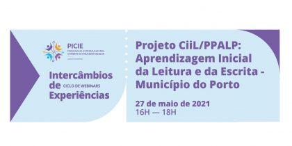 """Webinar """"Projeto CiiL/PPALP: Aprendizagem Inicial da Leitura e da Escrita – Município do Porto"""""""